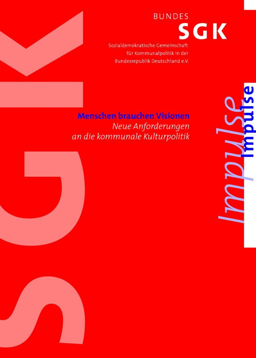 """Bundes-SGK Impulse """"Menschen brauchen Visionen. Neue Anforderungen an die kommunale Kulturpolitik"""""""
